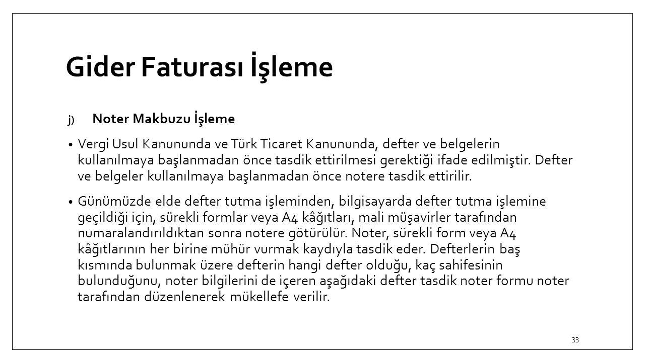Gider Faturası İşleme j) Noter Makbuzu İşleme Vergi Usul Kanununda ve Türk Ticaret Kanununda, defter ve belgelerin kullanılmaya başlanmadan önce tasdi