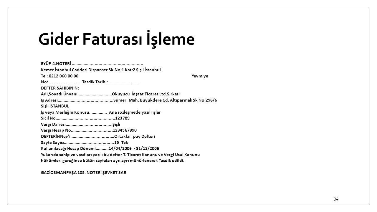 Gider Faturası İşleme 34 EYÜP 4.NOTERİ......................................................... Kemer İstanbul Caddesi Dispanser Sk.No:1 Kat:2 Şişli İ