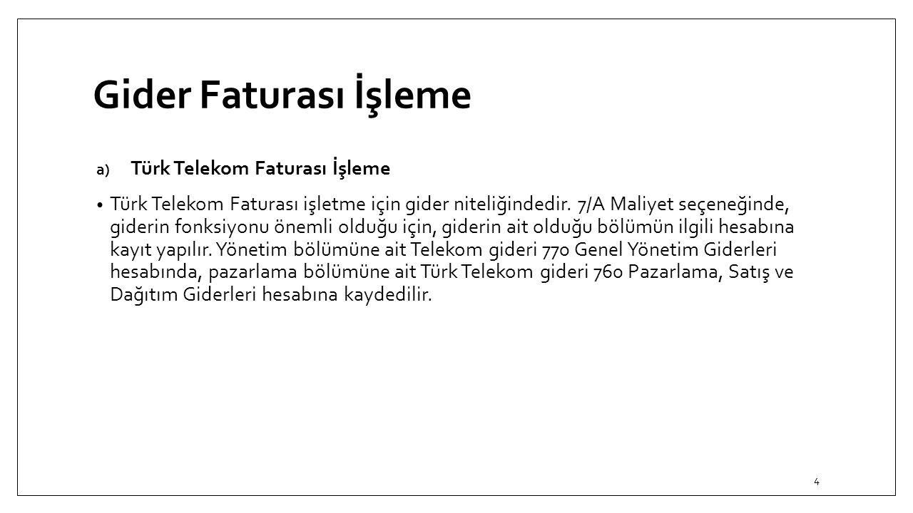 Gider Faturası İşleme a) Türk Telekom Faturası İşleme Türk Telekom Faturası işletme için gider niteliğindedir. 7/A Maliyet seçeneğinde, giderin fonksi