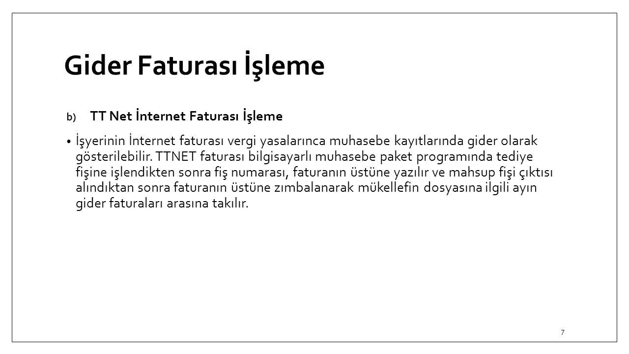 Gider Faturası İşleme b) TT Net İnternet Faturası İşleme İşyerinin İnternet faturası vergi yasalarınca muhasebe kayıtlarında gider olarak gösterilebil