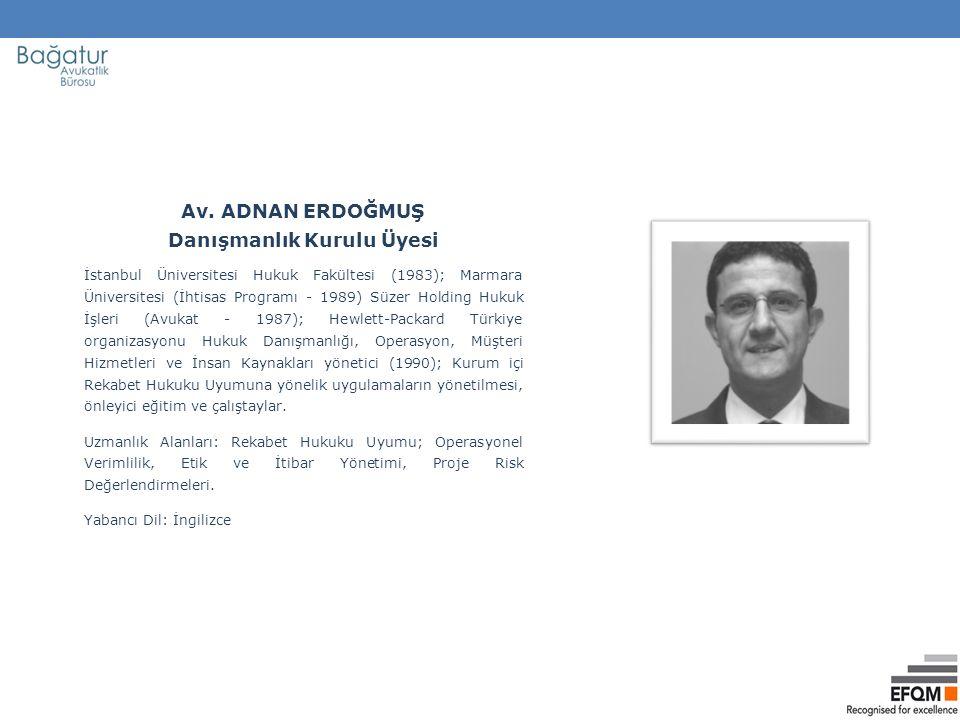 Av. ADNAN ERDOĞMUŞ Danışmanlık Kurulu Üyesi İstanbul Üniversitesi Hukuk Fakültesi (1983); Marmara Üniversitesi (İhtisas Programı - 1989) Süzer Holding