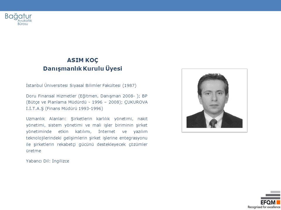 ASIM KOÇ Danışmanlık Kurulu Üyesi İstanbul Üniversitesi Siyasal Bilimler Fakültesi (1987) Doru Finansal Hizmetler (Eğitmen, Danışman 2008- ); BP (Bütç