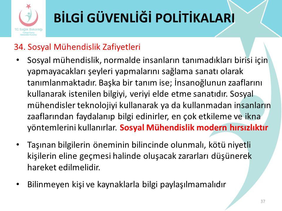 29. İhlal Bildirim ve Yönetimi 36 BİLGİ GÜVENLİĞİ POLİTİKALARI Bilginin gizlilik, bütünlük ve kullanılabilirlik açısından zarar görmesi, yetkisiz eriş