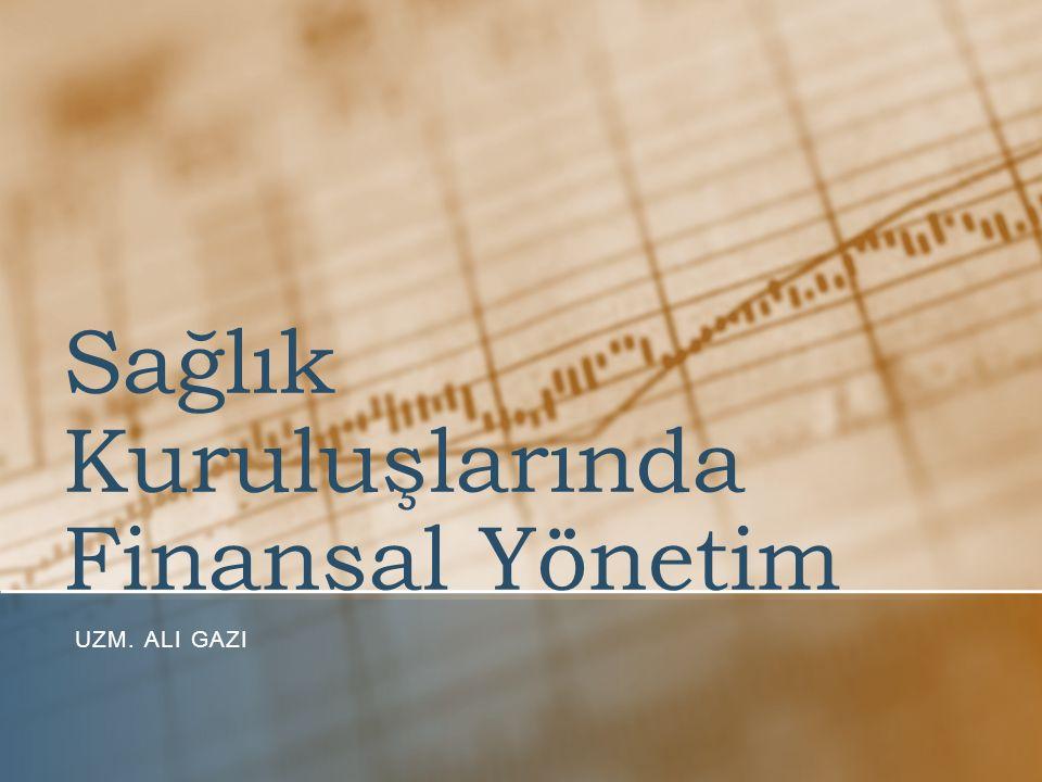 Sağlık Kuruluşlarında Finansal Yönetim UZM. ALI GAZI