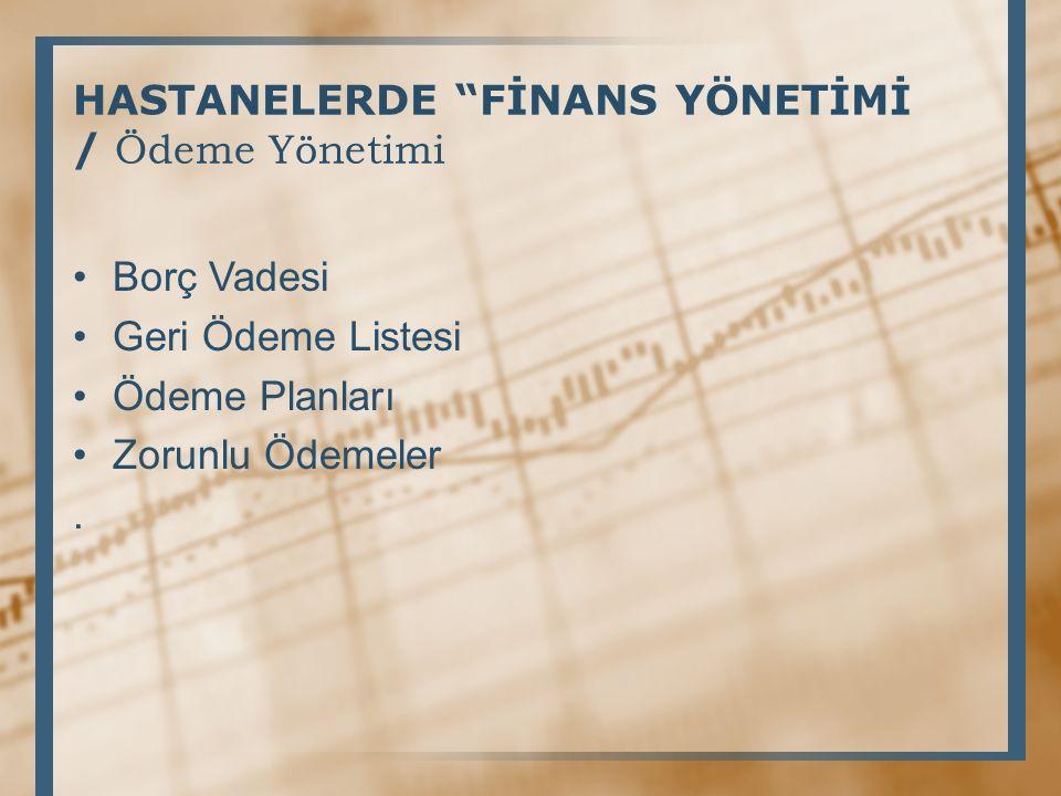 HASTANELERDE FİNANS YÖNETİMİ / Ödeme Yönetimi Borç Vadesi Geri Ödeme Listesi Ödeme Planları Zorunlu Ödemeler.