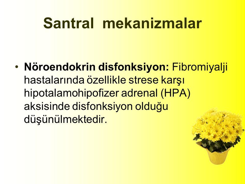 Santral mekanizmalar Nöroendokrin disfonksiyon: Fibromiyalji hastalarında özellikle strese karşı hipotalamohipofizer adrenal (HPA) aksisinde disfonksiyon olduğu düşünülmektedir.