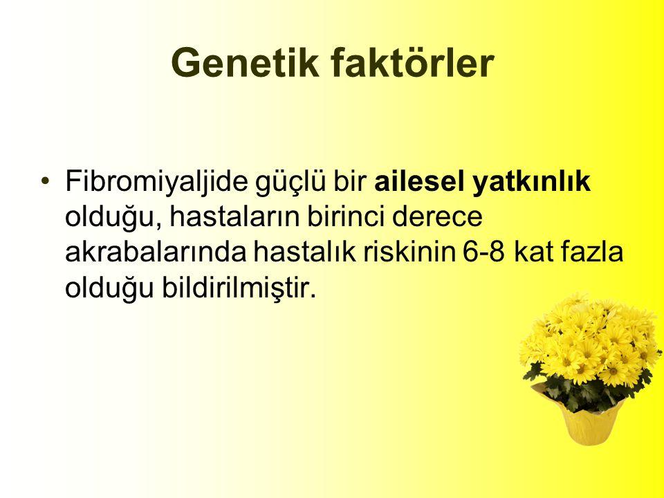 Genetik faktörler Fibromiyaljide güçlü bir ailesel yatkınlık olduğu, hastaların birinci derece akrabalarında hastalık riskinin 6-8 kat fazla olduğu bildirilmiştir.