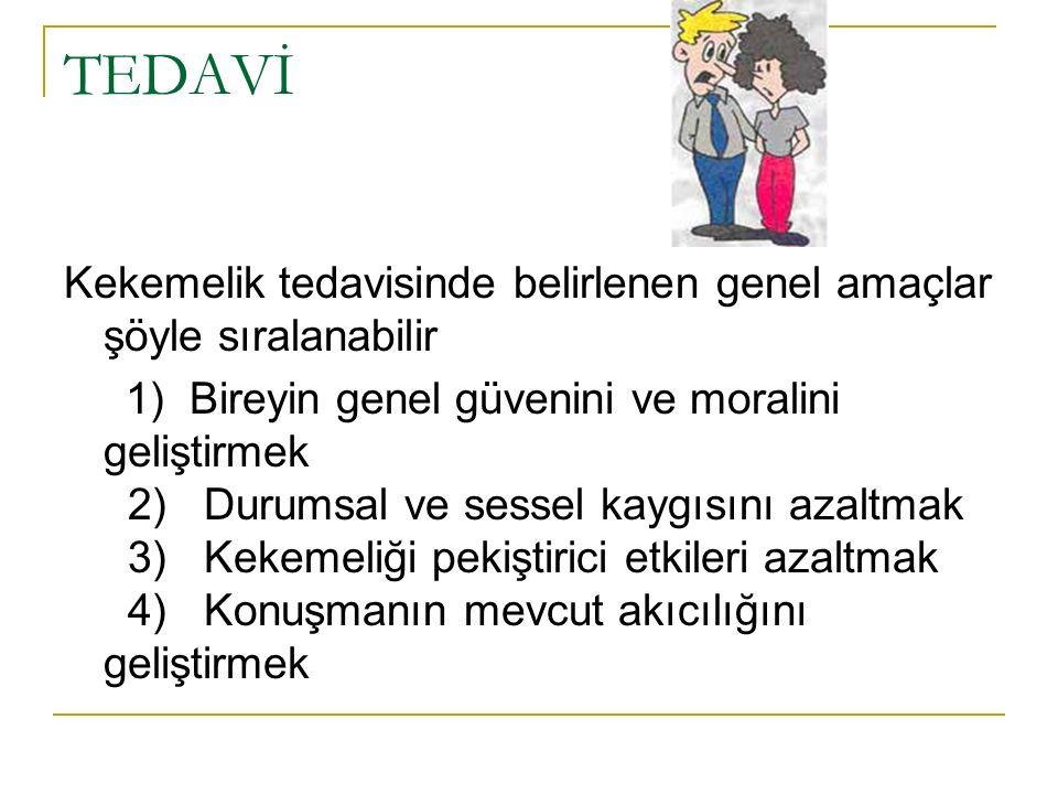 TEDAVİ Kekemelik tedavisinde belirlenen genel amaçlar şöyle sıralanabilir 1) Bireyin genel güvenini ve moralini geliştirmek 2) Durumsal ve sessel kayg