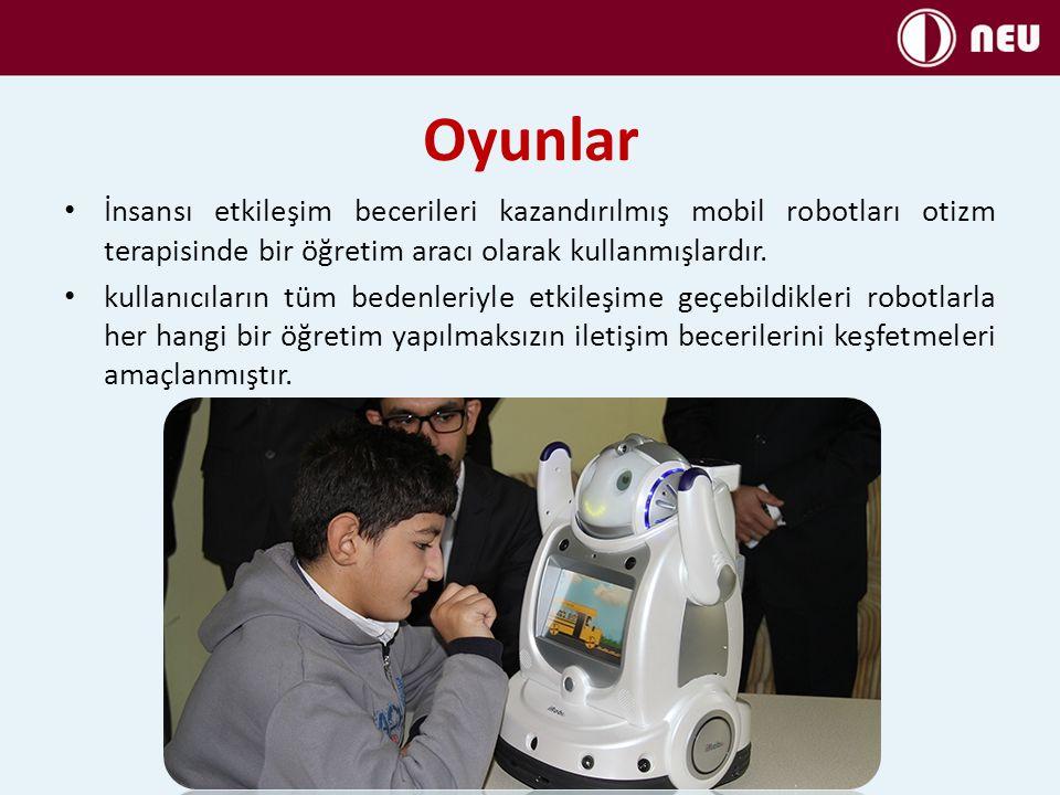 Oyunlar İnsansı etkileşim becerileri kazandırılmış mobil robotları otizm terapisinde bir öğretim aracı olarak kullanmışlardır. kullanıcıların tüm bede