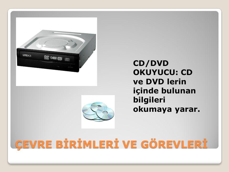 ÇEVRE BİRİMLERİ VE GÖREVLERİ CD/DVD OKUYUCU: CD ve DVD lerin içinde bulunan bilgileri okumaya yarar.