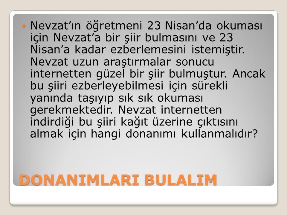 DONANIMLARI BULALIM Nevzat'ın öğretmeni 23 Nisan'da okuması için Nevzat'a bir şiir bulmasını ve 23 Nisan'a kadar ezberlemesini istemiştir. Nevzat uzun