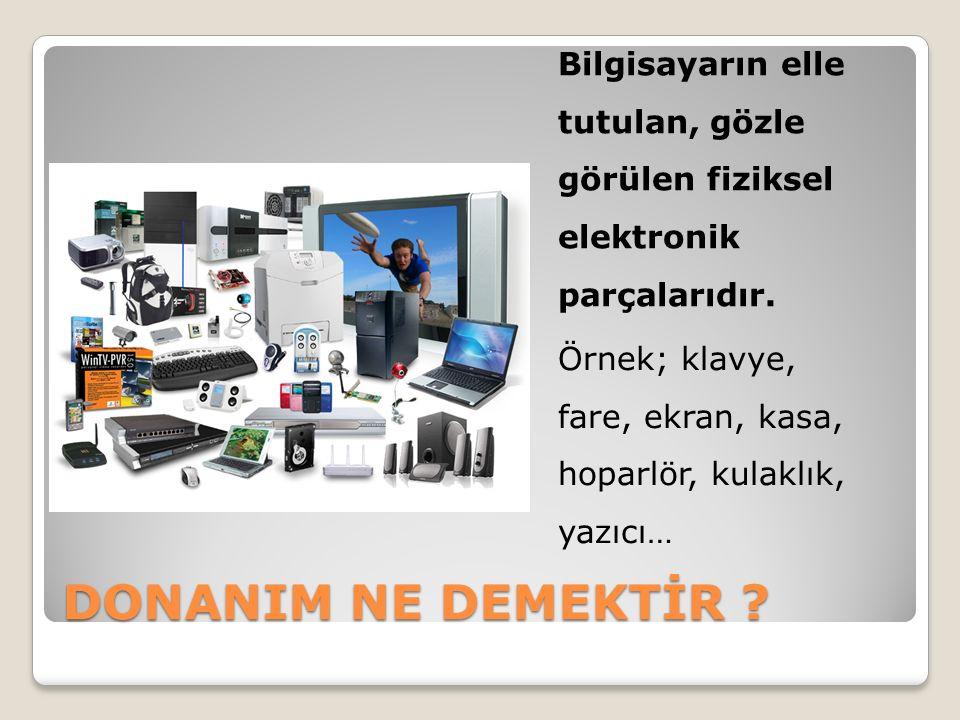 DONANIM NE DEMEKTİR ? Bilgisayarın elle tutulan, gözle görülen fiziksel elektronik parçalarıdır. Örnek; klavye, fare, ekran, kasa, hoparlör, kulaklık,