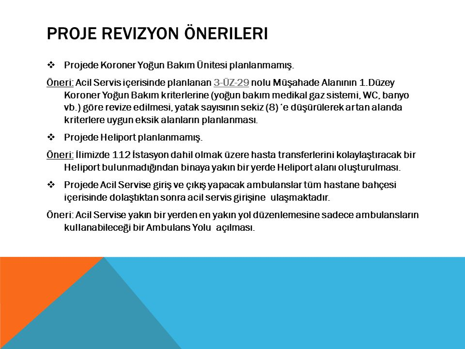 PROJE REVIZYON ÖNERILERI  Projede Koroner Yoğun Bakım Ünitesi planlanmamış.