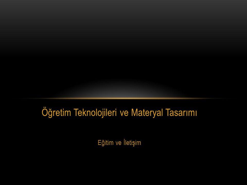 Öğretim Teknolojileri ve Materyal Tasarımı Eğitim ve İletişim