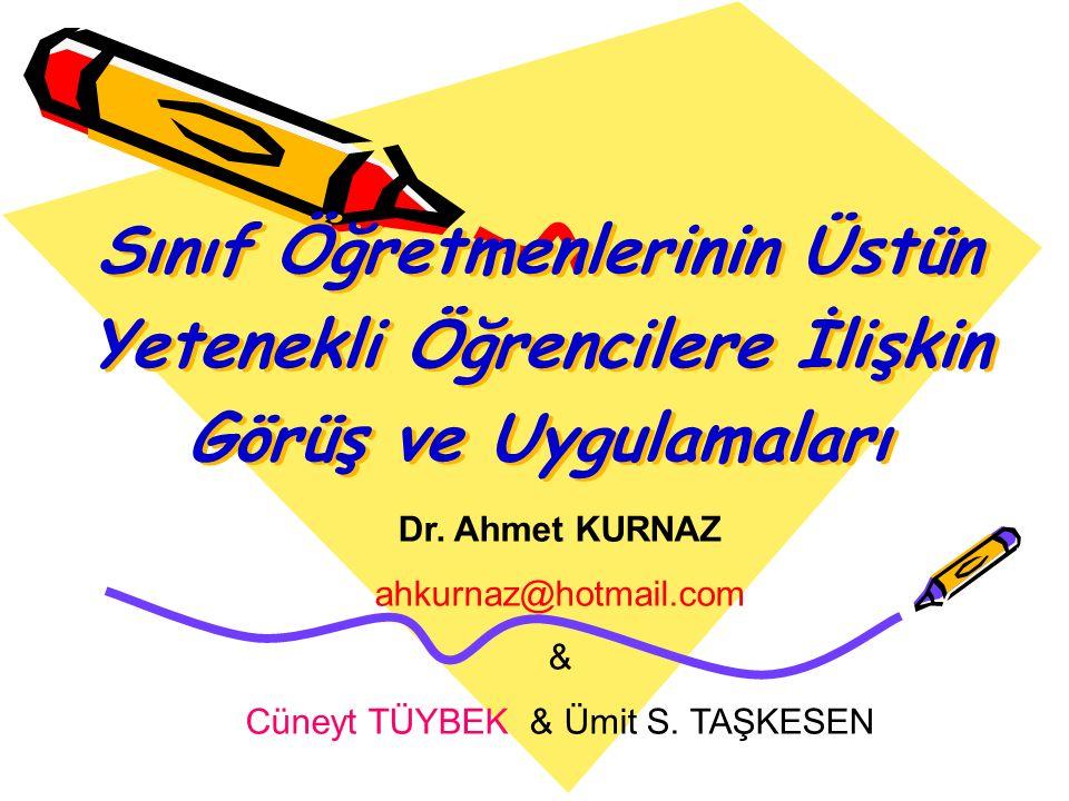 Sınıf Öğretmenlerinin Üstün Yetenekli Öğrencilere İlişkin Görüş ve Uygulamaları Dr. Ahmet KURNAZ ahkurnaz@hotmail.com & Cüneyt TÜYBEK & Ümit S. TAŞKES