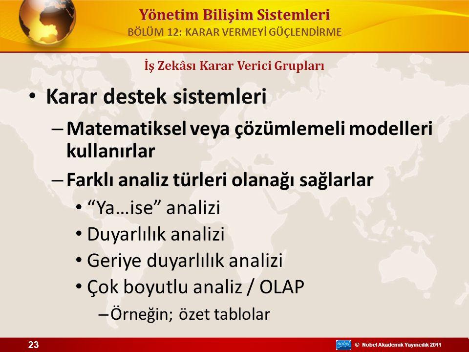 © Nobel Akademik Yayıncılık 2011 Yönetim Bilişim Sistemleri Karar destek sistemleri – Matematiksel veya çözümlemeli modelleri kullanırlar – Farklı ana
