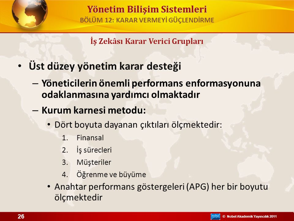 © Nobel Akademik Yayıncılık 2011 Yönetim Bilişim Sistemleri Üst düzey yönetim karar desteği – Yöneticilerin önemli performans enformasyonuna odaklanma
