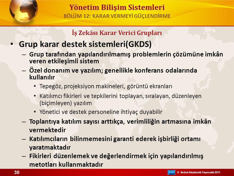 © Nobel Akademik Yayıncılık 2011 Yönetim Bilişim Sistemleri Grup karar destek sistemleri(GKDS) – Grup tarafından yapılandırılmamış problemlerin çözümü