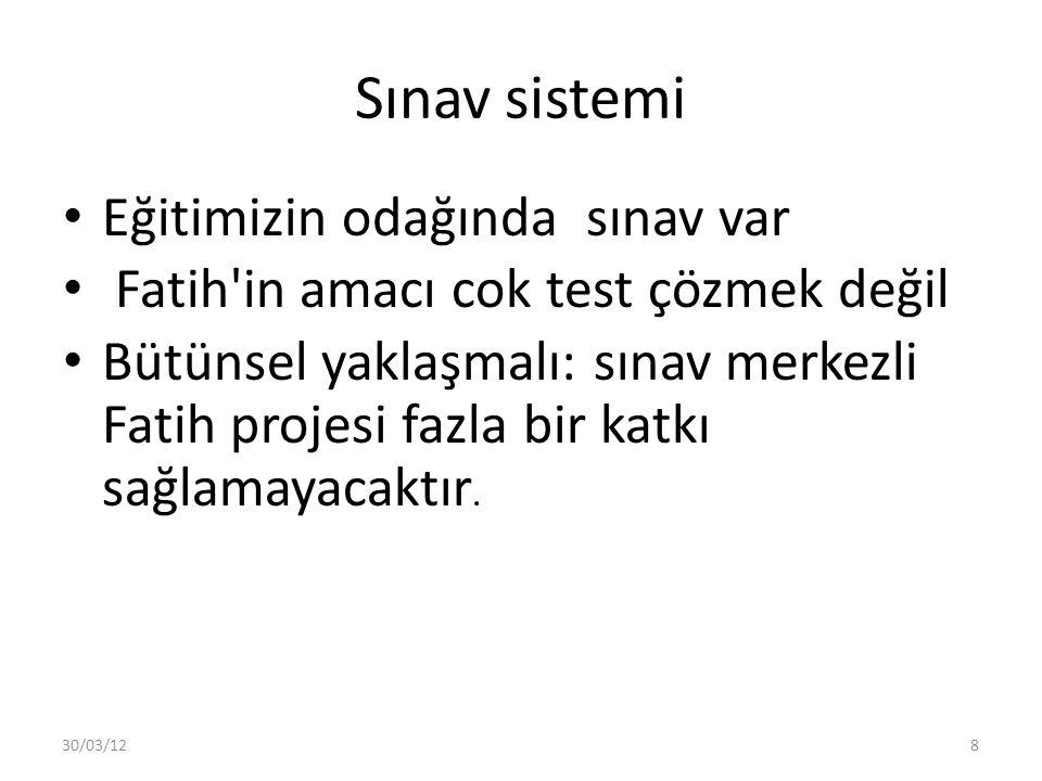 Sınav sistemi Eğitimizin odağında sınav var Fatih in amacı cok test çözmek değil Bütünsel yaklaşmalı: sınav merkezli Fatih projesi fazla bir katkı sağlamayacaktır.