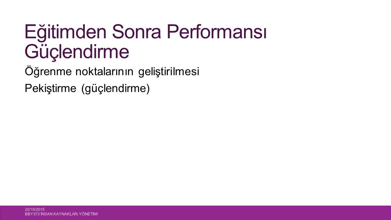 Eğitimden Sonra Performansı Güçlendirme Öğrenme noktalarının geliştirilmesi Pekiştirme (güçlendirme) 22/10/2015 BBY373 İNSAN KAYNAKLARı YÖNETIMI 24