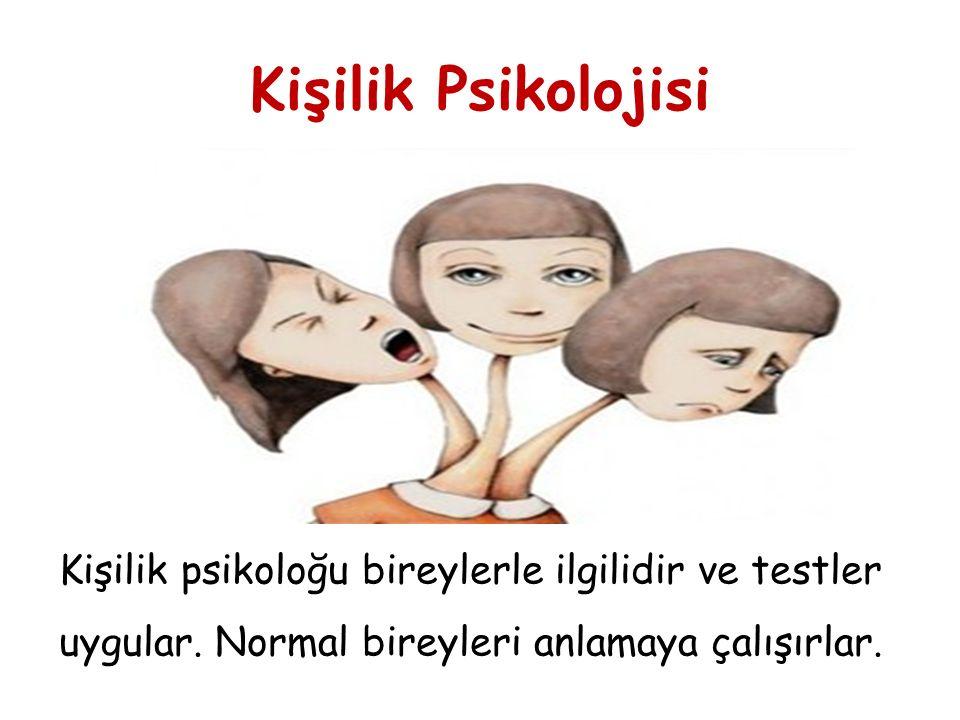 Kişilik Psikolojisi Kişilik psikoloğu bireylerle ilgilidir ve testler uygular. Normal bireyleri anlamaya çalışırlar.