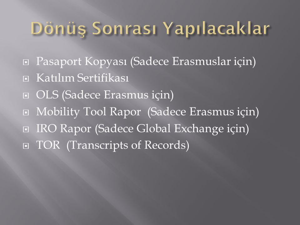  Pasaport Kopyası (Sadece Erasmuslar için)  Katılım Sertifikası  OLS (Sadece Erasmus için)  Mobility Tool Rapor (Sadece Erasmus için)  IRO Rapor (Sadece Global Exchange için)  TOR (Transcripts of Records)