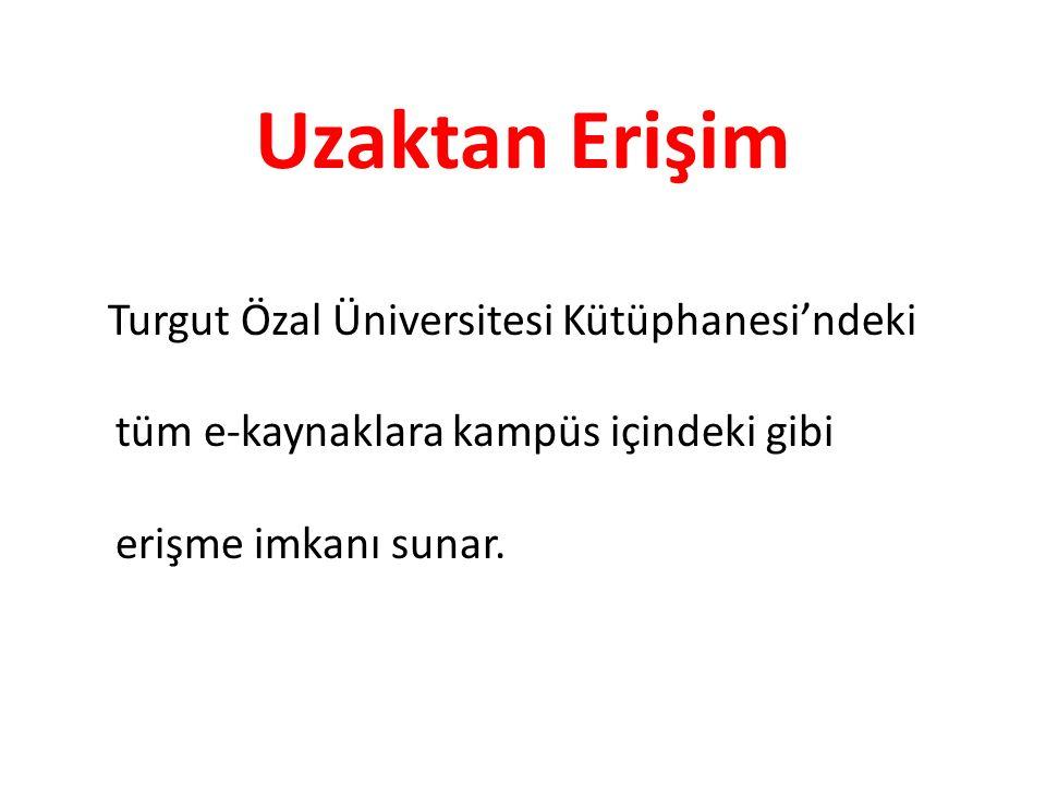 Uzaktan Erişim Turgut Özal Üniversitesi Kütüphanesi'ndeki tüm e-kaynaklara kampüs içindeki gibi erişme imkanı sunar.