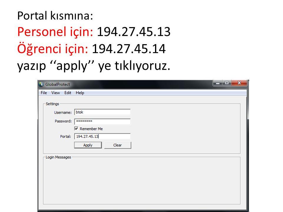 Portal kısmına: Personel için: 194.27.45.13 Öğrenci için: 194.27.45.14 yazıp ''apply'' ye tıklıyoruz.