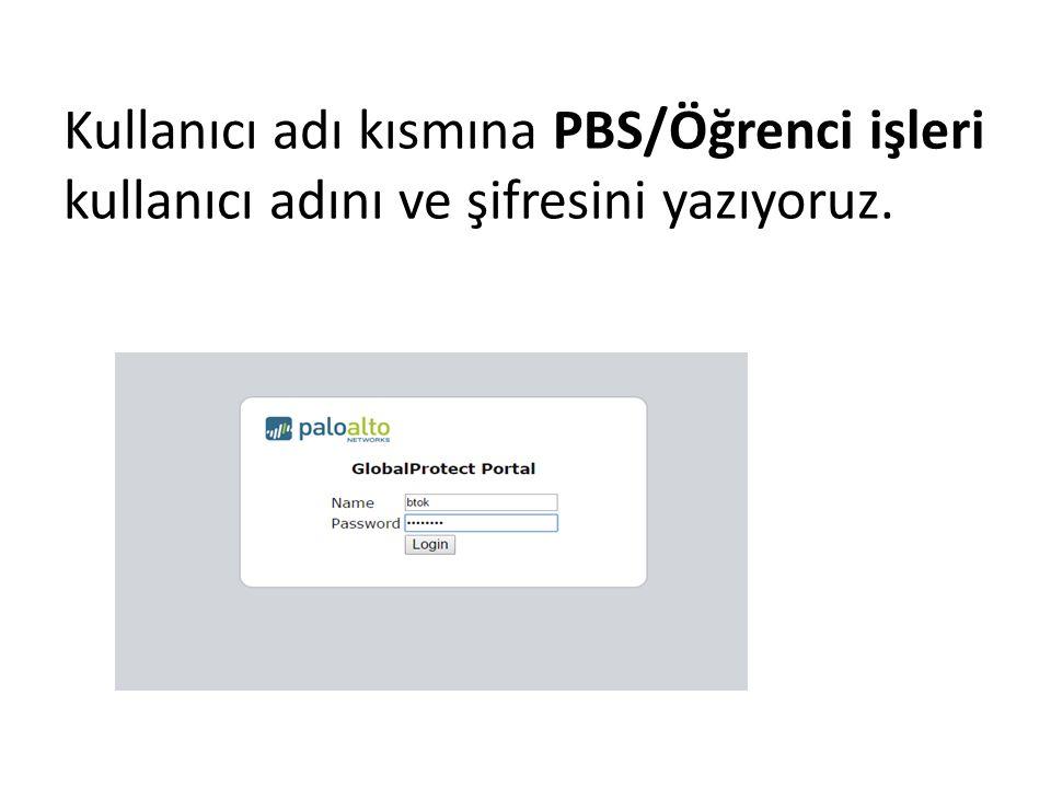 Kullanıcı adı kısmına PBS/Öğrenci işleri kullanıcı adını ve şifresini yazıyoruz.