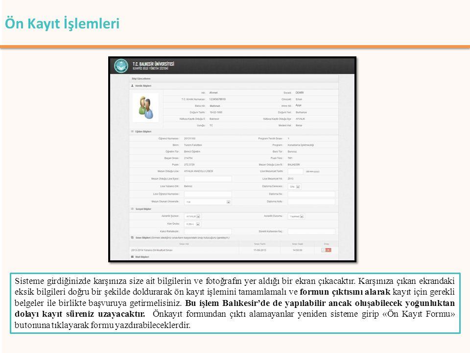 Ön Kayıt İşlemleri Sisteme girdiğinizde karşınıza size ait bilgilerin ve fotoğrafın yer aldığı bir ekran çıkacaktır. Karşınıza çıkan ekrandaki eksik b