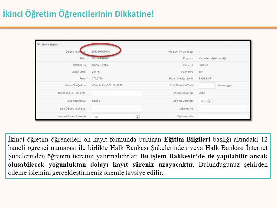 İkinci öğretim öğrencileri ön kayıt formunda bulunan Eğitim Bilgileri başlığı altındaki 12 haneli öğrenci numarası ile birlikte Halk Bankası Şubelerin