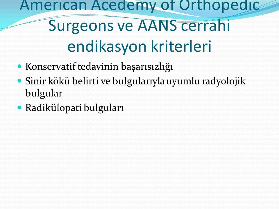 American Acedemy of Orthopedic Surgeons ve AANS cerrahi endikasyon kriterleri Konservatif tedavinin başarısızlığı Sinir kökü belirti ve bulgularıyla u