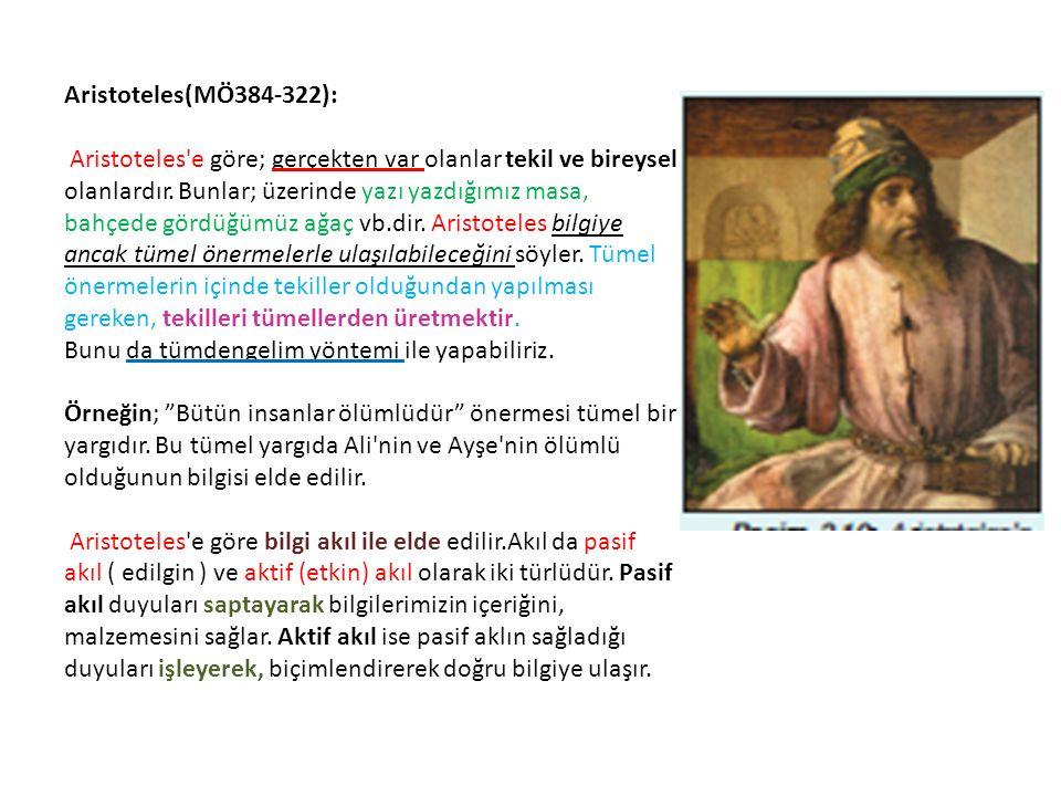 Aristoteles(MÖ384-322): Aristoteles'e göre; gerçekten var olanlar tekil ve bireysel olanlardır. Bunlar; üzerinde yazı yazdığımız masa, bahçede gördüğü
