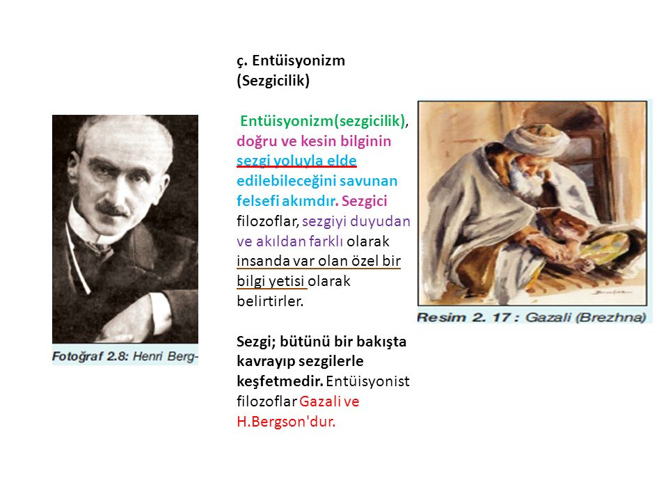 ç. Entüisyonizm (Sezgicilik) Entüisyonizm(sezgicilik), doğru ve kesin bilginin sezgi yoluyla elde edilebileceğini savunan felsefi akımdır. Sezgici fil