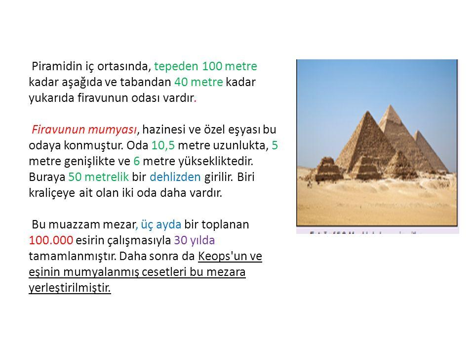 Piramidin iç ortasında, tepeden 100 metre kadar aşağıda ve tabandan 40 metre kadar yukarıda firavunun odası vardır. Firavunun mumyası, hazinesi ve öze