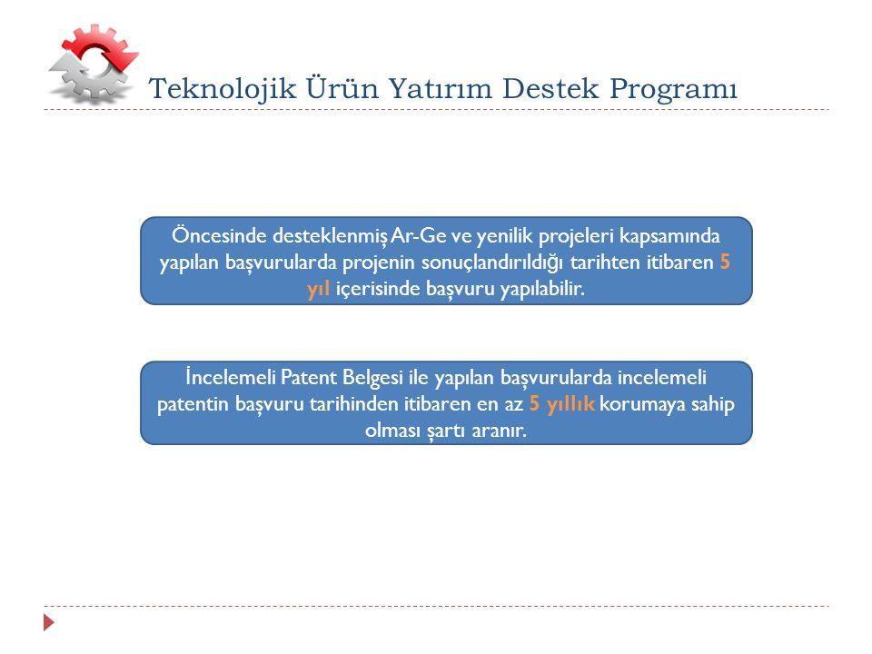 Tekno Teknolojik Ürün Yatırım Destek Programı Öncesinde desteklenmiş Ar-Ge ve yenilik projeleri kapsamında yapılan başvurularda projenin sonuçlandırıldı ğ ı tarihten itibaren 5 yıl içerisinde başvuru yapılabilir.