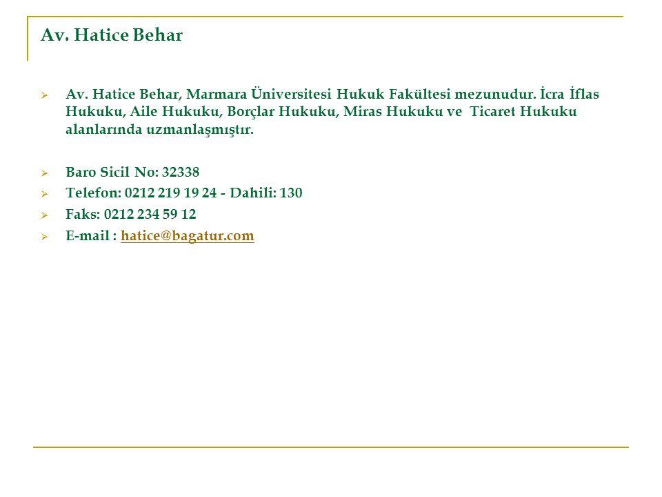 Av. Hatice Behar  Av. Hatice Behar, Marmara Üniversitesi Hukuk Fakültesi mezunudur. İcra İflas Hukuku, Aile Hukuku, Borçlar Hukuku, Miras Hukuku ve T