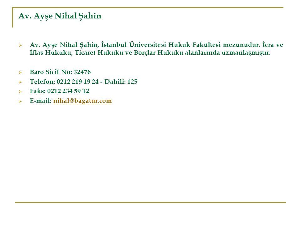 Av. Ayşe Nihal Şahin  Av. Ayşe Nihal Şahin, İstanbul Üniversitesi Hukuk Fakültesi mezunudur. İcra ve İflas Hukuku, Ticaret Hukuku ve Borçlar Hukuku a