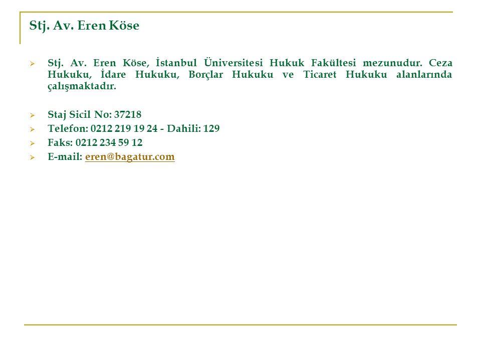 Stj. Av. Eren Köse  Stj. Av. Eren Köse, İstanbul Üniversitesi Hukuk Fakültesi mezunudur. Ceza Hukuku, İdare Hukuku, Borçlar Hukuku ve Ticaret Hukuku