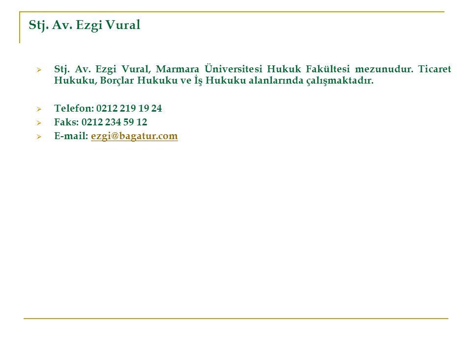 Stj. Av. Ezgi Vural  Stj. Av. Ezgi Vural, Marmara Üniversitesi Hukuk Fakültesi mezunudur. Ticaret Hukuku, Borçlar Hukuku ve İş Hukuku alanlarında çal