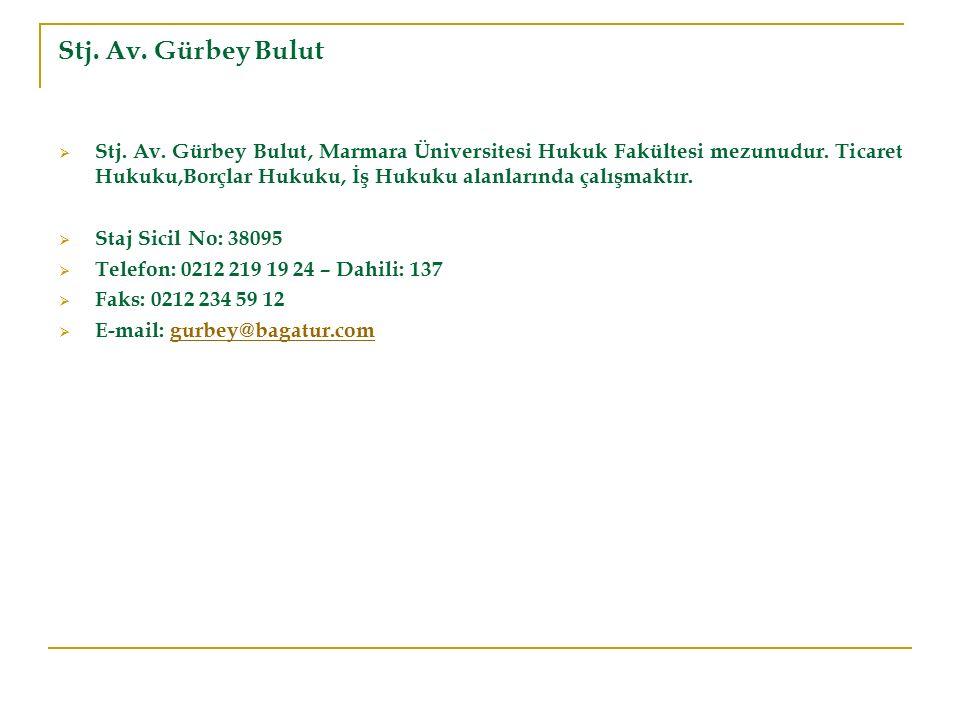 Stj. Av. Gürbey Bulut  Stj. Av. Gürbey Bulut, Marmara Üniversitesi Hukuk Fakültesi mezunudur. Ticaret Hukuku,Borçlar Hukuku, İş Hukuku alanlarında ça