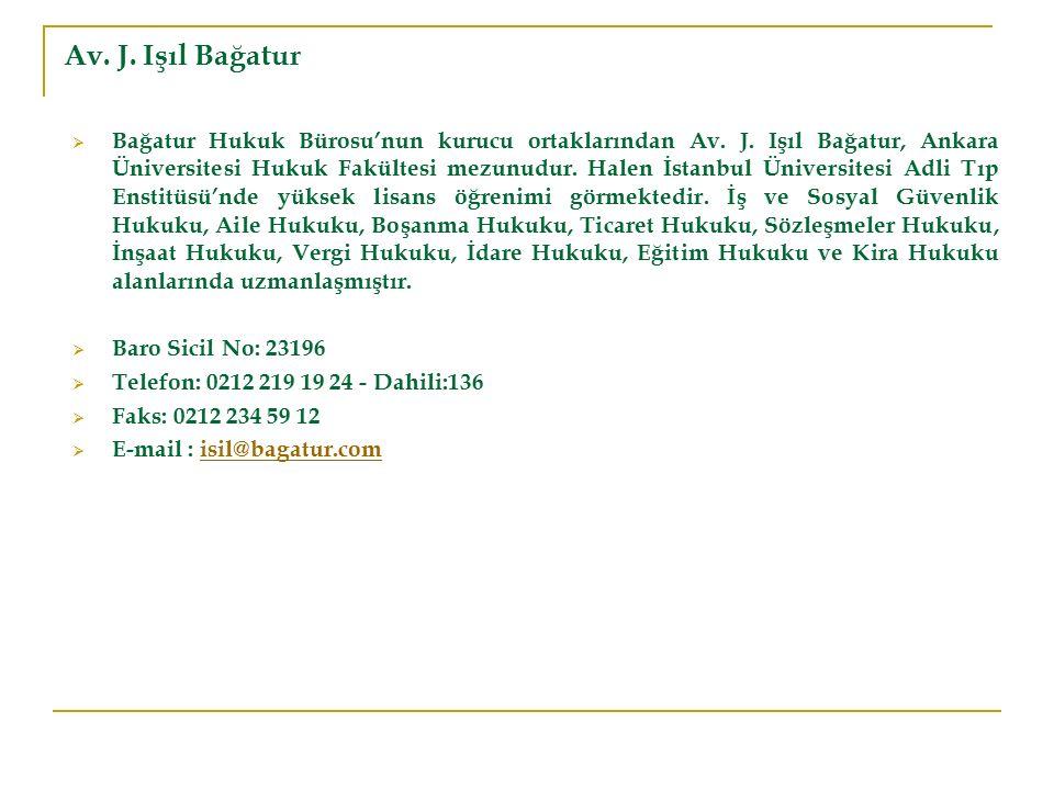 Av. J. Işıl Bağatur  Bağatur Hukuk Bürosu'nun kurucu ortaklarından Av. J. Işıl Bağatur, Ankara Üniversitesi Hukuk Fakültesi mezunudur. Halen İstanbul