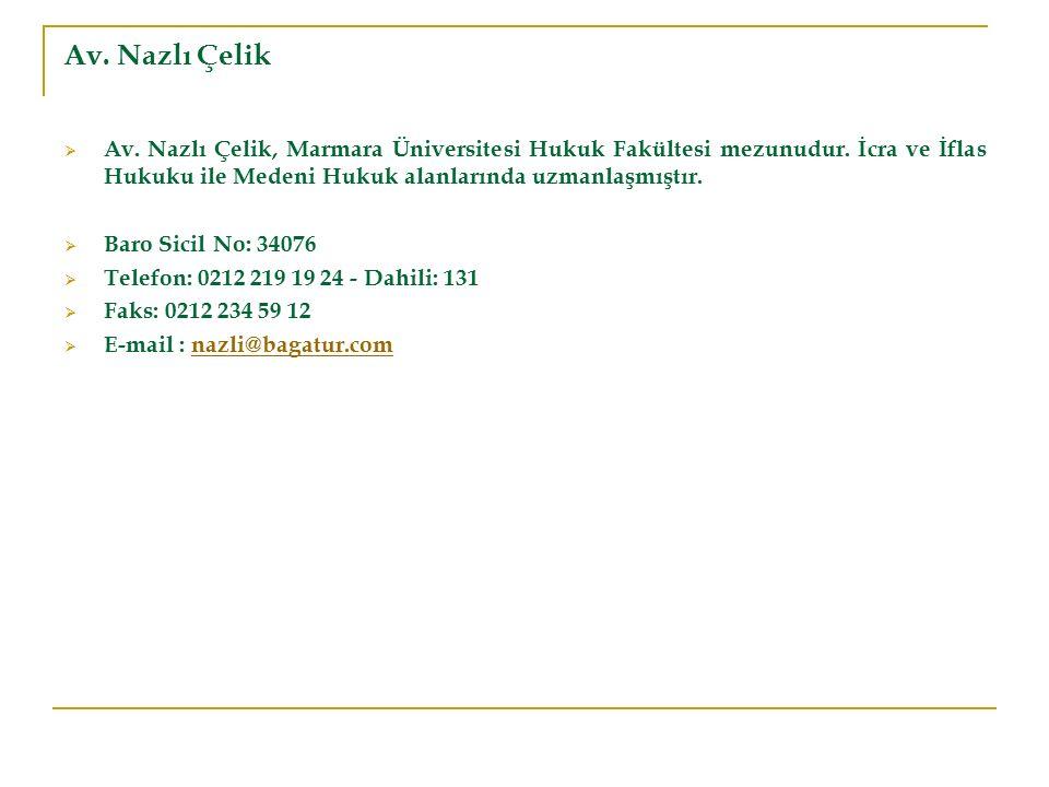 Av. Nazlı Çelik  Av. Nazlı Çelik, Marmara Üniversitesi Hukuk Fakültesi mezunudur. İcra ve İflas Hukuku ile Medeni Hukuk alanlarında uzmanlaşmıştır. 