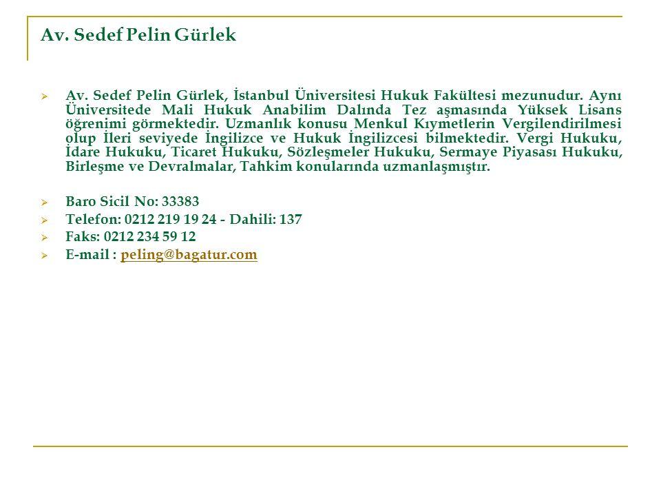 Av. Sedef Pelin Gürlek  Av. Sedef Pelin Gürlek, İstanbul Üniversitesi Hukuk Fakültesi mezunudur. Aynı Üniversitede Mali Hukuk Anabilim Dalında Tez aş