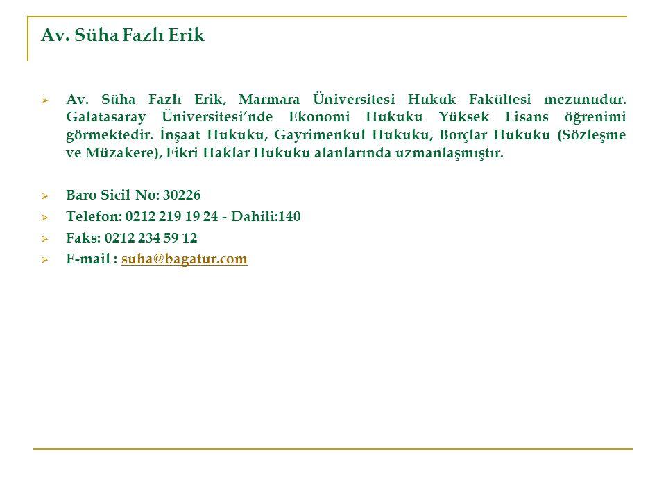 Av. Süha Fazlı Erik  Av. Süha Fazlı Erik, Marmara Üniversitesi Hukuk Fakültesi mezunudur. Galatasaray Üniversitesi'nde Ekonomi Hukuku Yüksek Lisans ö