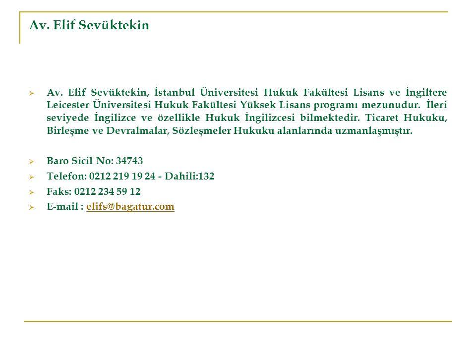 Av. Elif Sevüktekin  Av. Elif Sevüktekin, İstanbul Üniversitesi Hukuk Fakültesi Lisans ve İngiltere Leicester Üniversitesi Hukuk Fakültesi Yüksek Lis