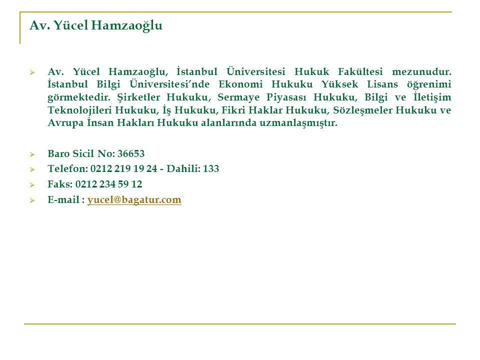 Av. Yücel Hamzaoğlu  Av. Yücel Hamzaoğlu, İstanbul Üniversitesi Hukuk Fakültesi mezunudur. İstanbul Bilgi Üniversitesi'nde Ekonomi Hukuku Yüksek Lisa