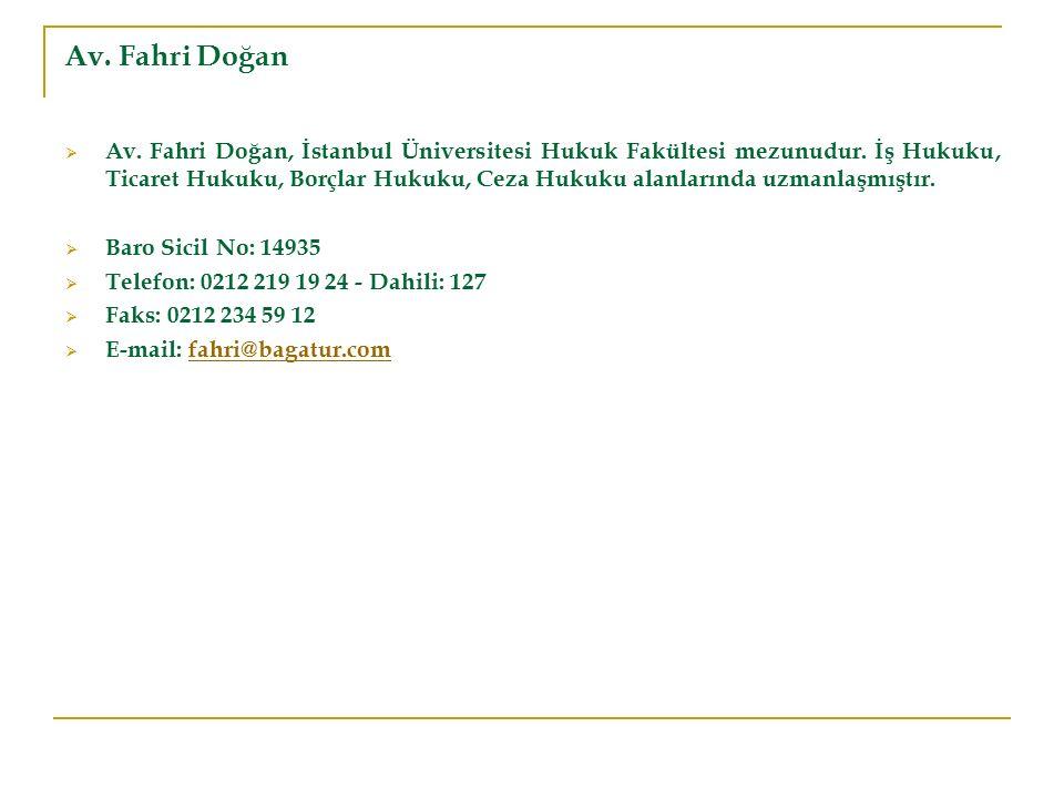 Av. Fahri Doğan  Av. Fahri Doğan, İstanbul Üniversitesi Hukuk Fakültesi mezunudur. İş Hukuku, Ticaret Hukuku, Borçlar Hukuku, Ceza Hukuku alanlarında