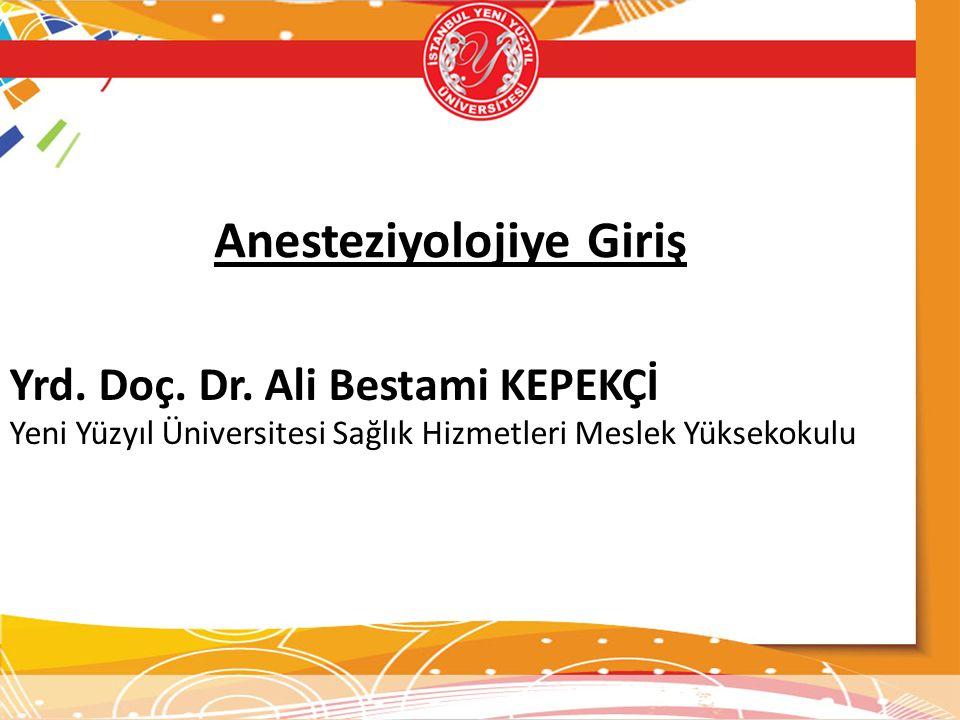 Anesteziyolojiye Giriş Yrd. Doç. Dr. Ali Bestami KEPEKÇİ Yeni Yüzyıl Üniversitesi Sağlık Hizmetleri Meslek Yüksekokulu
