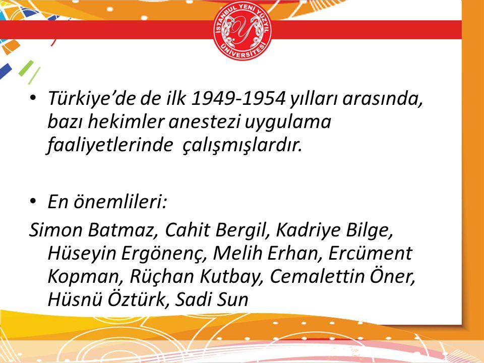Türkiye'de de ilk 1949-1954 yılları arasında, bazı hekimler anestezi uygulama faaliyetlerinde çalışmışlardır. En önemlileri: Simon Batmaz, Cahit Bergi
